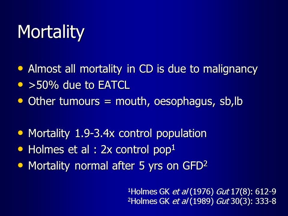 Mortality Almost all mortality in CD is due to malignancy Almost all mortality in CD is due to malignancy >50% due to EATCL >50% due to EATCL Other tu