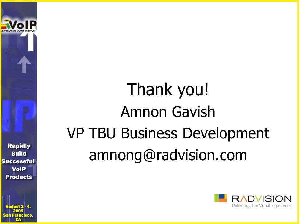 Thank you! Amnon Gavish VP TBU Business Development amnong@radvision.com