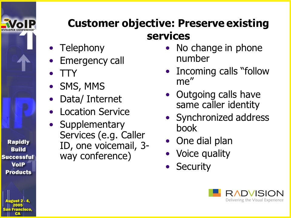 Customer objective: Preserve existing services Telephony Emergency call TTY SMS, MMS Data/ Internet Location Service Supplementary Services (e.g.