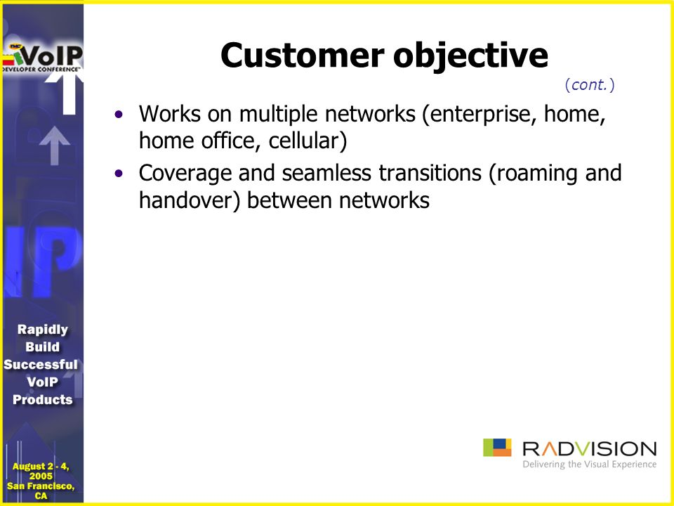 Customer objective Works on multiple networks (enterprise, home, home office, cellular) Coverage and seamless transitions (roaming and handover) between networks (cont.)