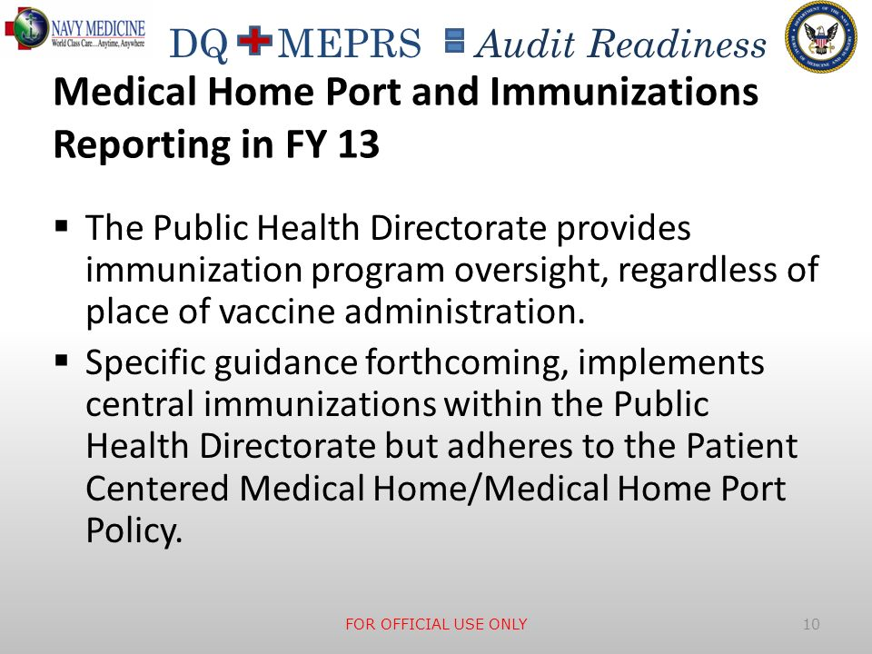 DQ MEPRS Audit Readiness Medical Home Port and Immunizations Reporting in FY 13 The Public Health Directorate provides immunization program oversight,