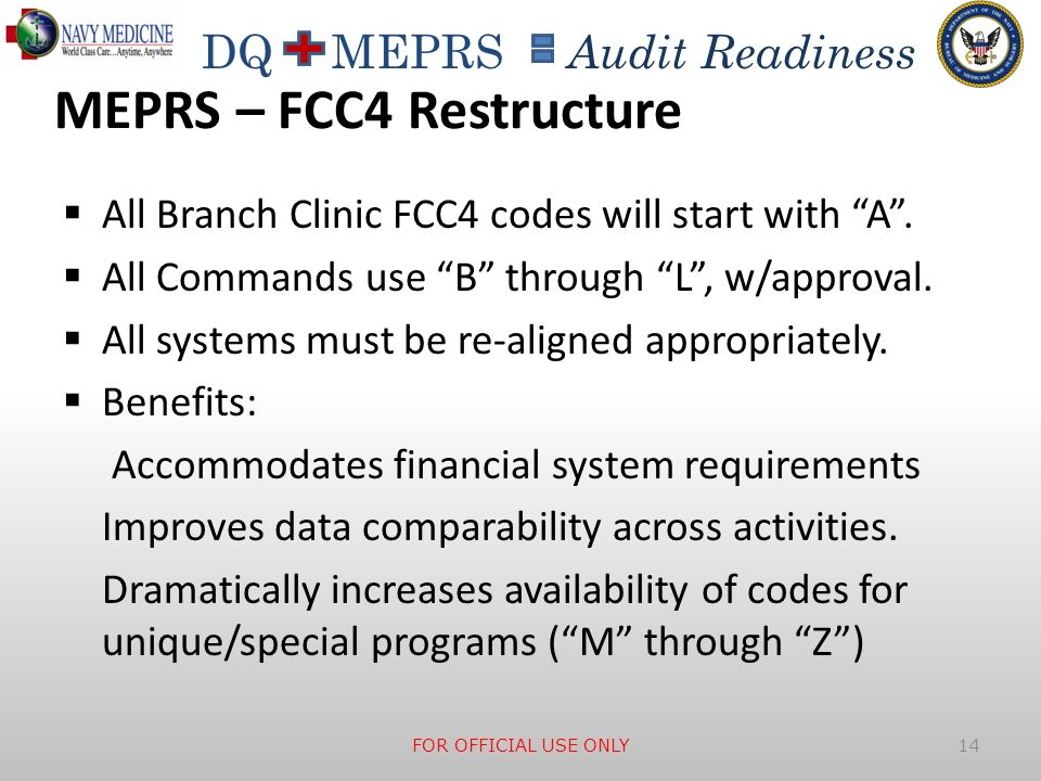 DQ MEPRS Audit Readiness MEPRS – FCC4 Restructure All Branch Clinic FCC4 codes will start with A. All Commands use B through L, w/approval. All system