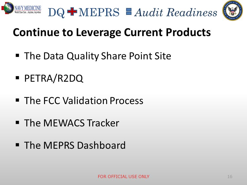 DQ MEPRS Audit Readiness Continue to Leverage Current Products The Data Quality Share Point Site PETRA/R2DQ The FCC Validation Process The MEWACS Trac