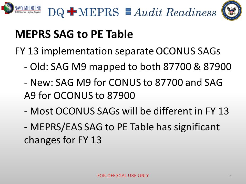 DQ MEPRS Audit Readiness MEPRS SAG to PE Table FY 13 implementation separate OCONUS SAGs - Old: SAG M9 mapped to both 87700 & 87900 - New: SAG M9 for
