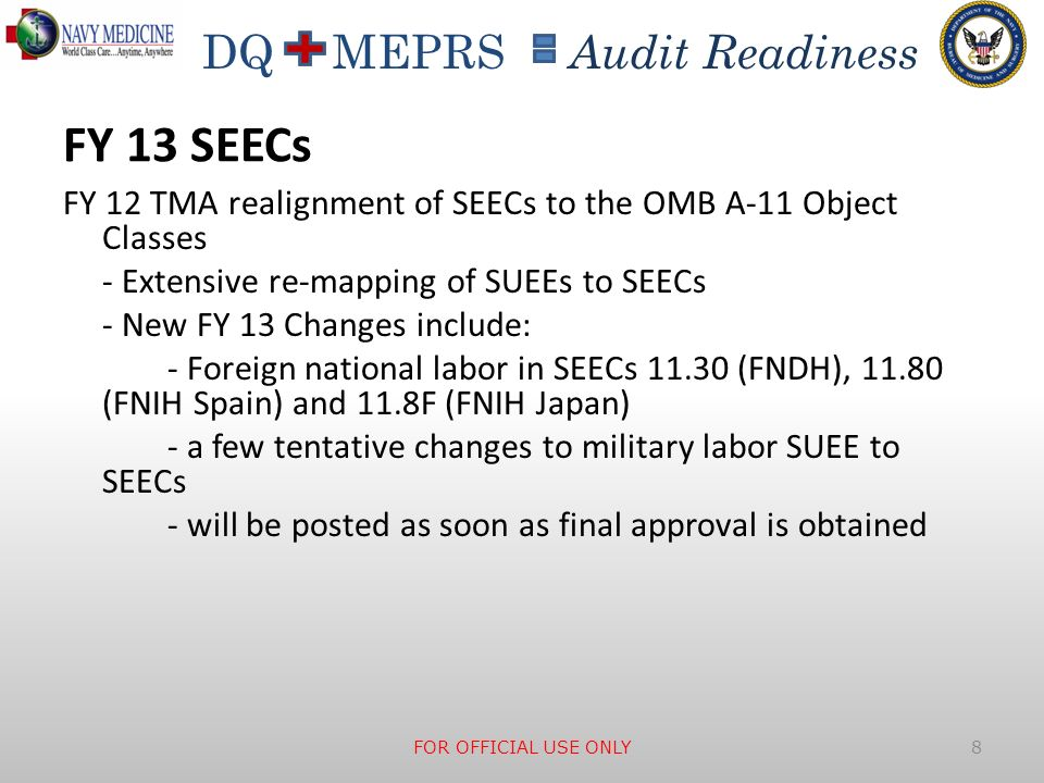 DQ MEPRS Audit Readiness FY 13 SEECs FY 12 TMA realignment of SEECs to the OMB A-11 Object Classes - Extensive re-mapping of SUEEs to SEECs - New FY 1