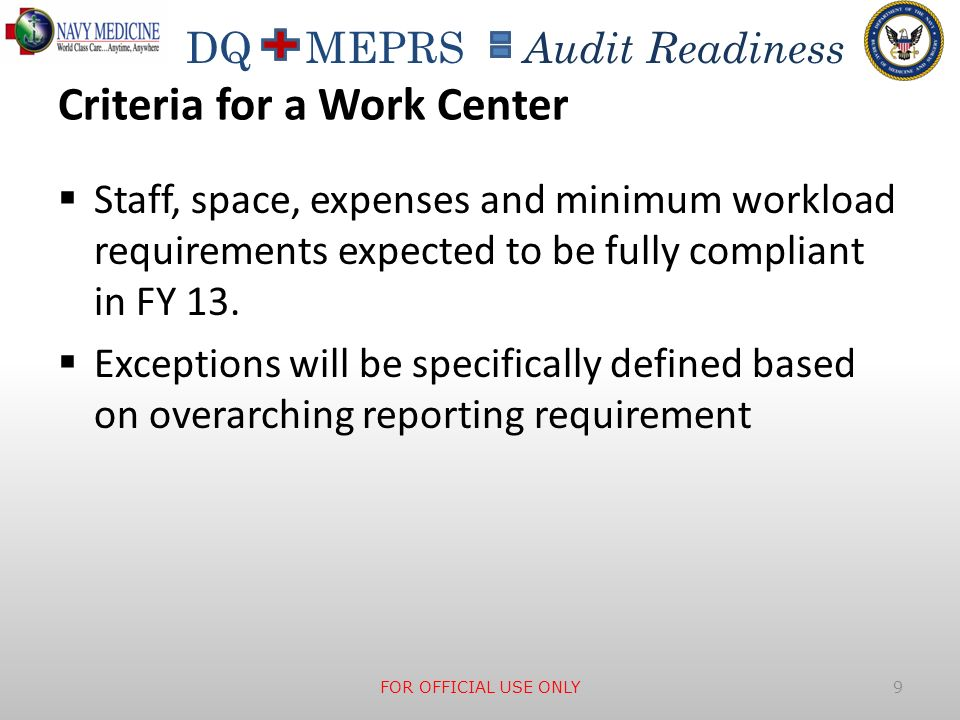 DQ MEPRS Audit Readiness Criteria for a Work Center Staff, space, expenses and minimum workload requirements expected to be fully compliant in FY 13.