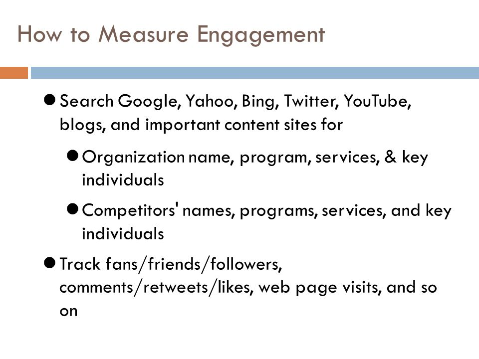 How to Measure Engagement Search Google, Yahoo, Bing, Twitter, YouTube, blogs, and important content sites for Organization name, program, services, &