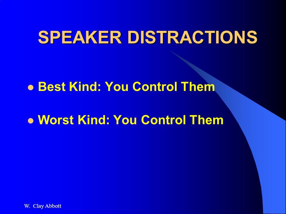 W. Clay Abbott SPEAKER DISTRACTIONS Best Kind: You Control Them Worst Kind: You Control Them
