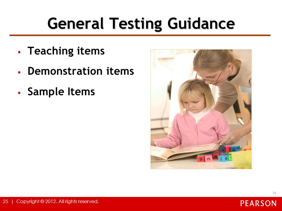 25 | Copyright © 2012. All rights reserved. General Testing Guidance Teaching items Demonstration items Sample Items 25