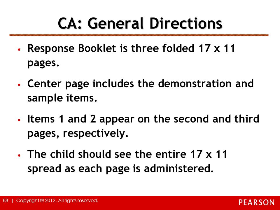 88 | Copyright © 2012. All rights reserved. CA: General Directions Response Booklet is three folded 17 x 11 pages. Center page includes the demonstrat