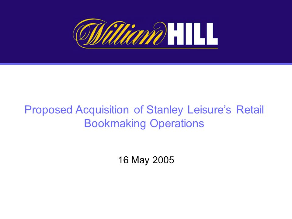 Proposed Acquisition of Stanley Leisures Retail Bookmaking Operations 16 May 2005