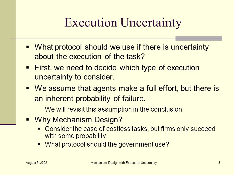 August 3, 2002 Mechanism Design with Execution Uncertainty3 Execution Uncertainty What protocol should we use if there is uncertainty about the execut