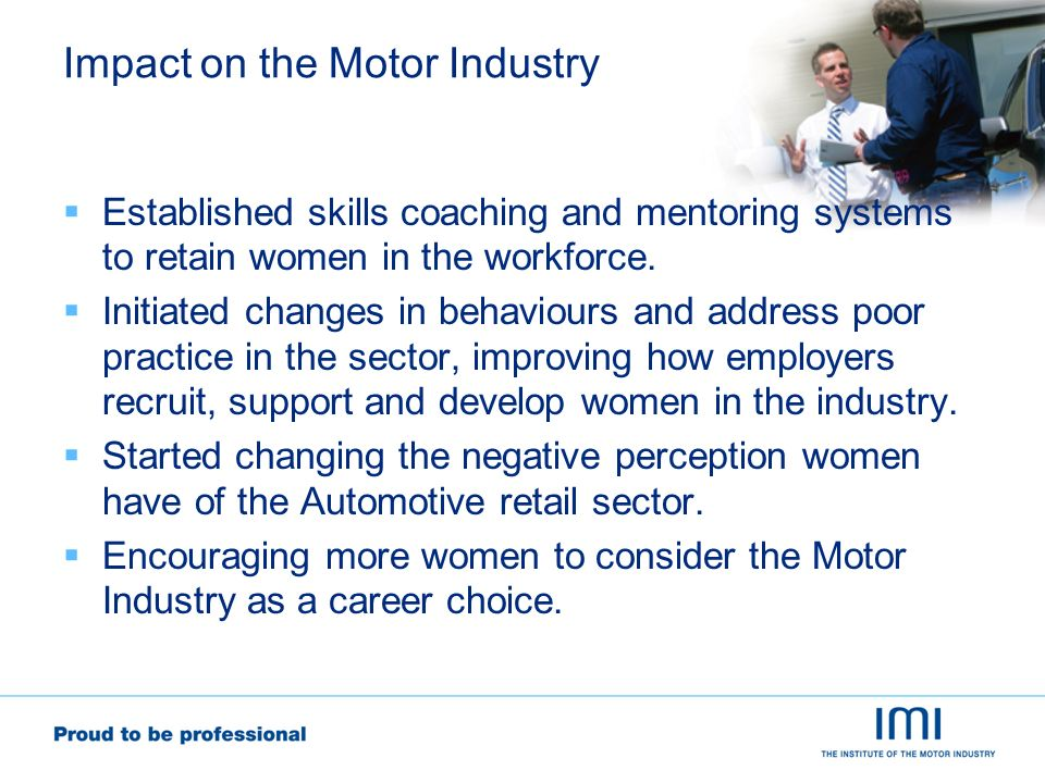 Impact on the Motor Industry Established skills coaching and mentoring systems to retain women in the workforce.