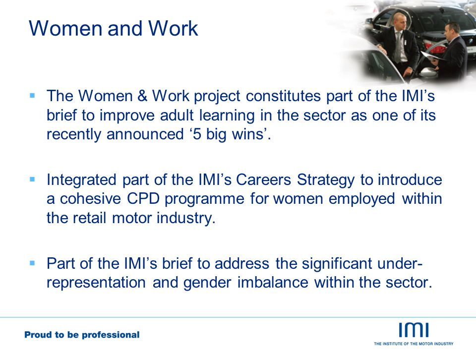 Women and Work The Women & Work project constitutes part of the IMIs brief to improve adult learning in the sector as one of its recently announced 5 big wins.