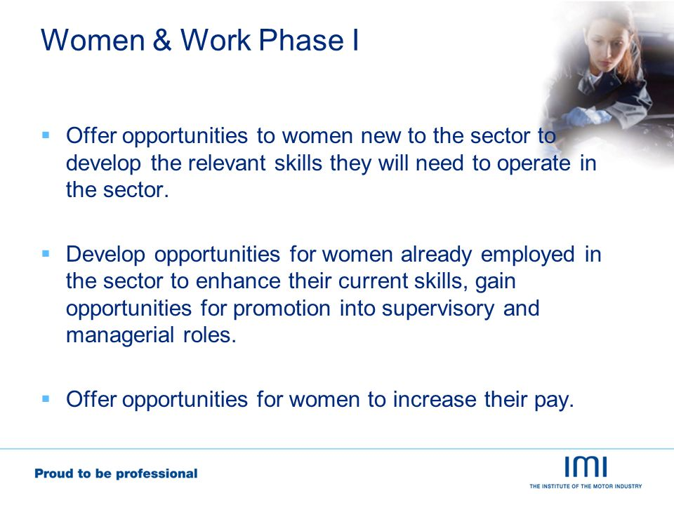 Women & Work Phase I Offer opportunities to women new to the sector to develop the relevant skills they will need to operate in the sector.