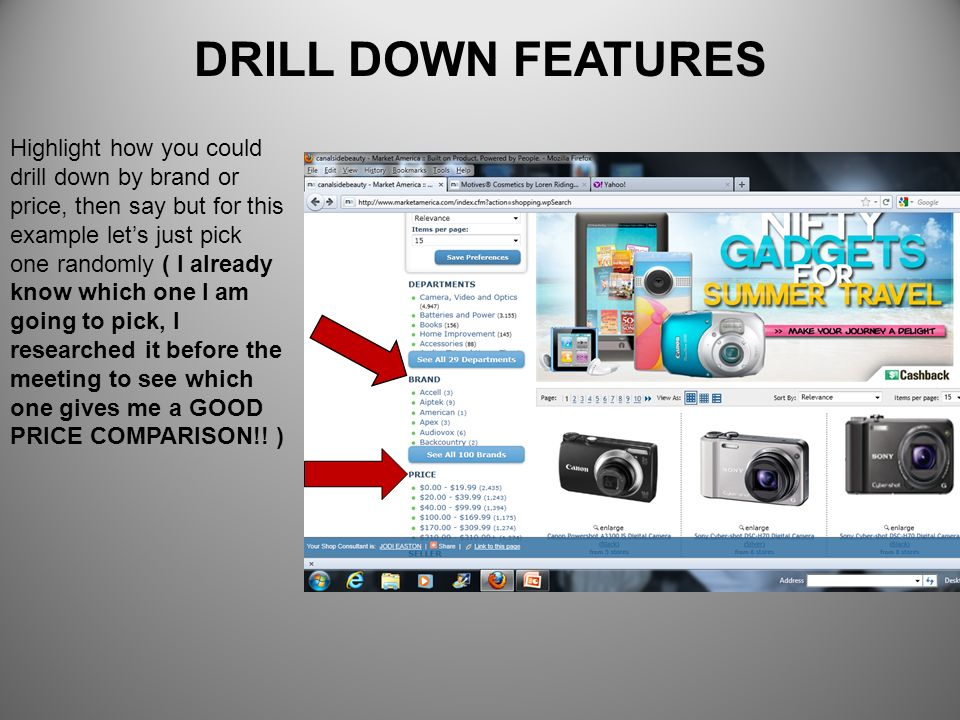 DRILL DOWN FEATURES Highlight how you could drill down by brand or price, then say but for this example lets just pick one randomly ( I already know w