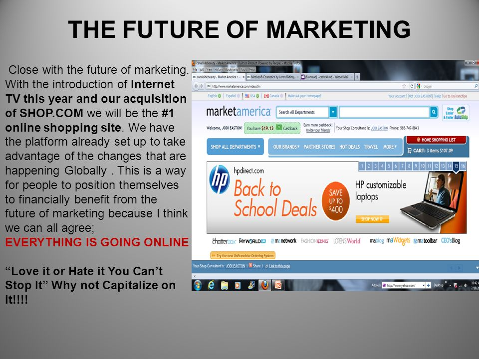 THE FUTURE OF MARKETING Close with the future of marketing. With the introduction of Internet TV this year and our acquisition of SHOP.COM we will be