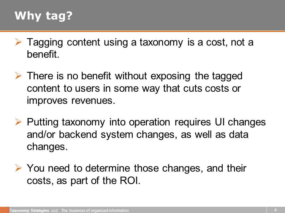 Taxonomy Strategies LLC The business of organized information 8 Why tag.