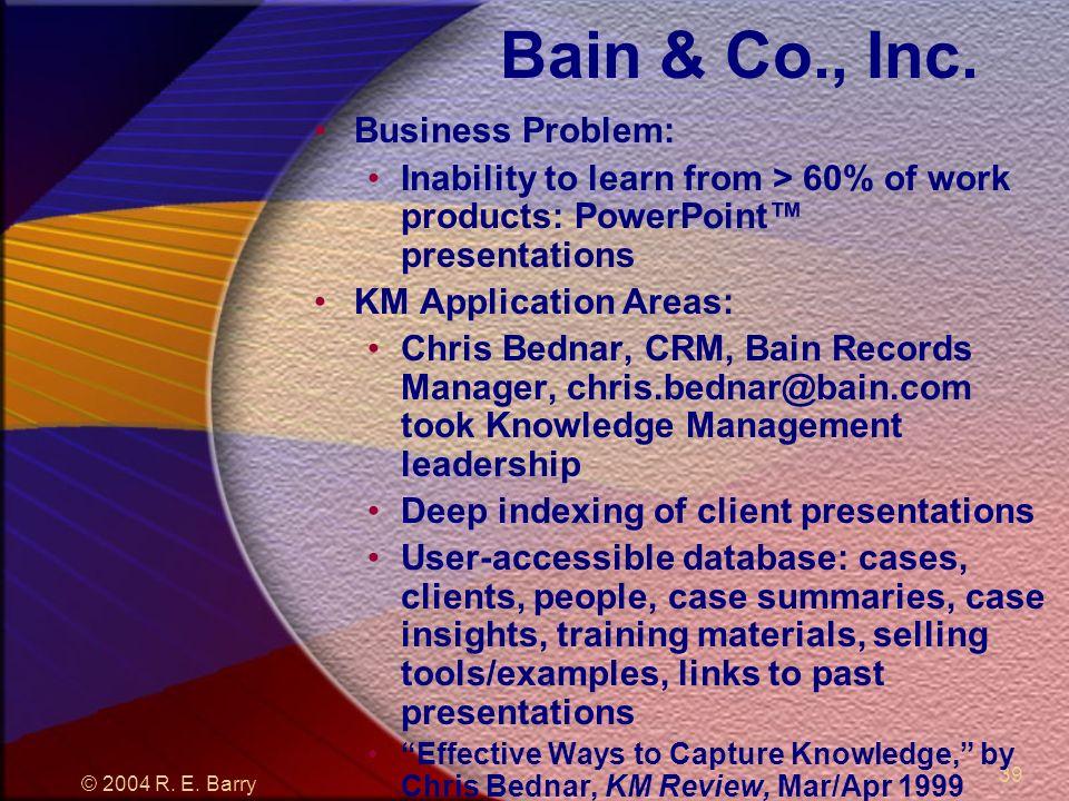 © 2004 R. E. Barry 39 Bain & Co., Inc.