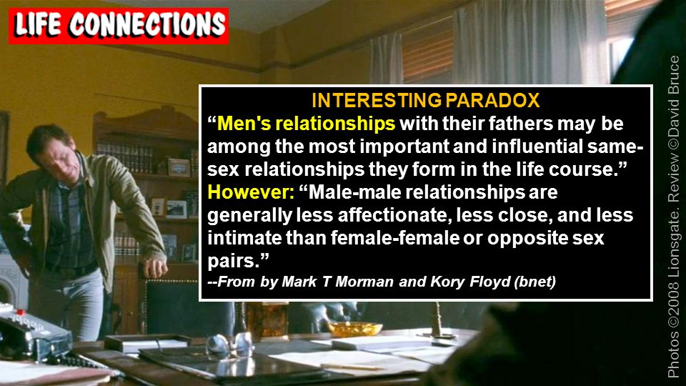 INTERESTING PARADOX Men's relationships with their fathers may be among the most important and influential same- sex relationships they form in the li