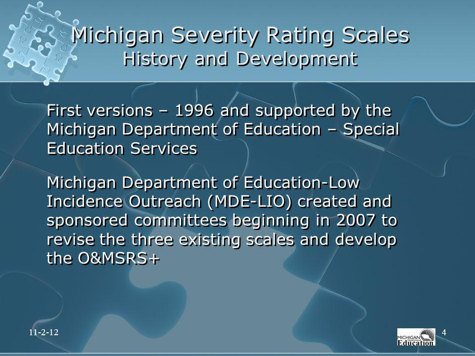 First versions – 1996 and supported by the Michigan Department of Education – Special Education Services Michigan Department of Education-Low Incidenc
