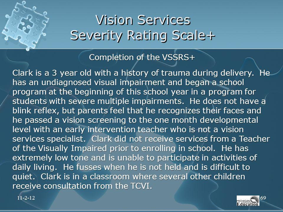 Vision Services Severity Rating Scale+ Completion of the VSSRS+ Clark is a 3 year old with a history of trauma during delivery. He has an undiagnosed