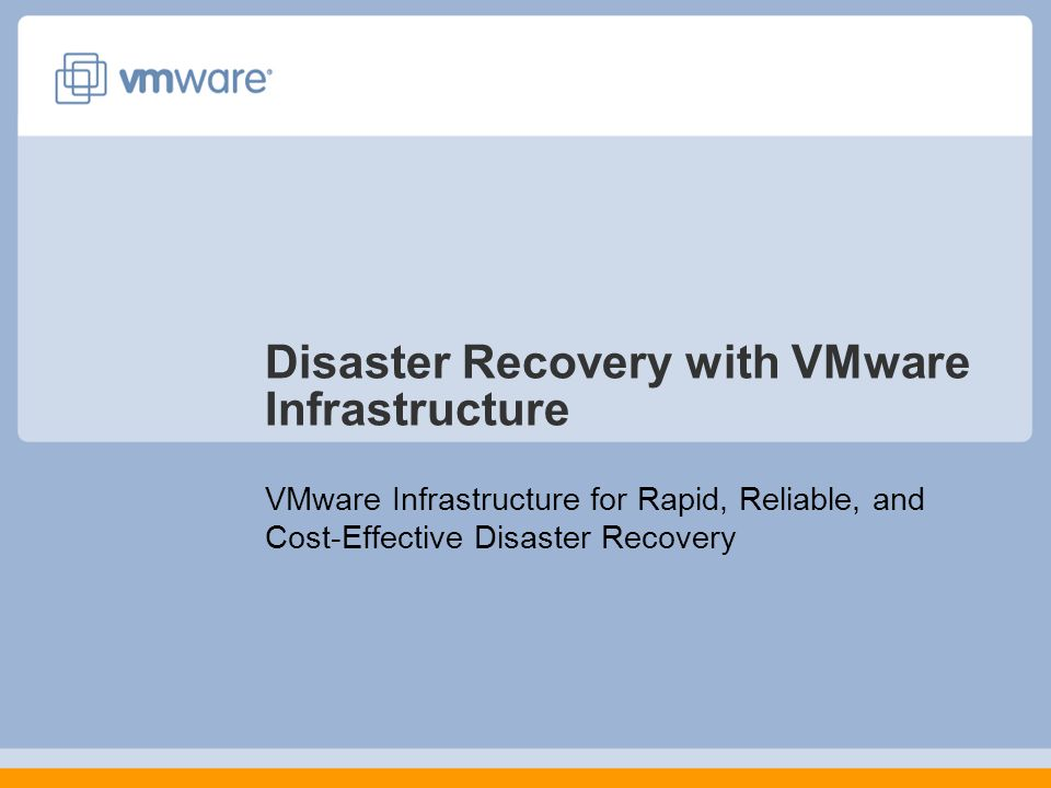 Disaster Recovery with VMware Infrastructure VMware Infrastructure for Rapid, Reliable, and Cost-Effective Disaster Recovery