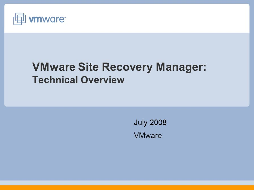 VMware Site Recovery Manager: Technical Overview July 2008 VMware