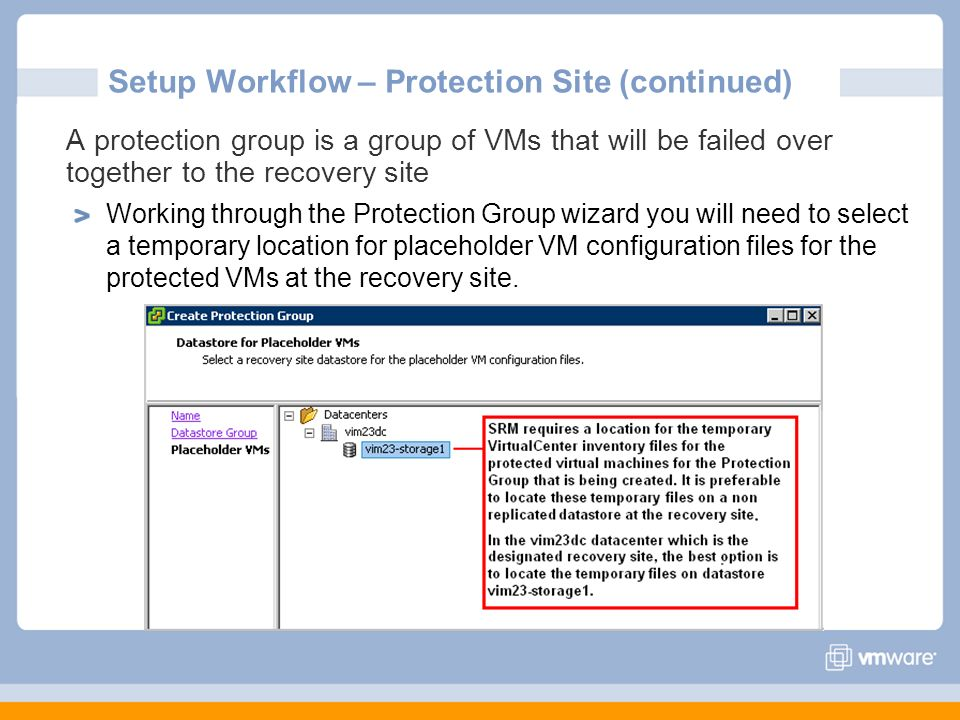 Setup Workflow – Protection Site (continued) A protection group is a group of VMs that will be failed over together to the recovery site Working throu