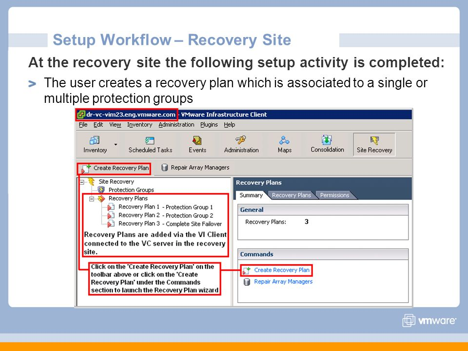 Setup Workflow – Recovery Site At the recovery site the following setup activity is completed: The user creates a recovery plan which is associated to