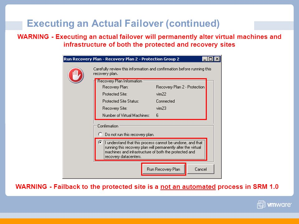 Executing an Actual Failover (continued) WARNING - Executing an actual failover will permanently alter virtual machines and infrastructure of both the