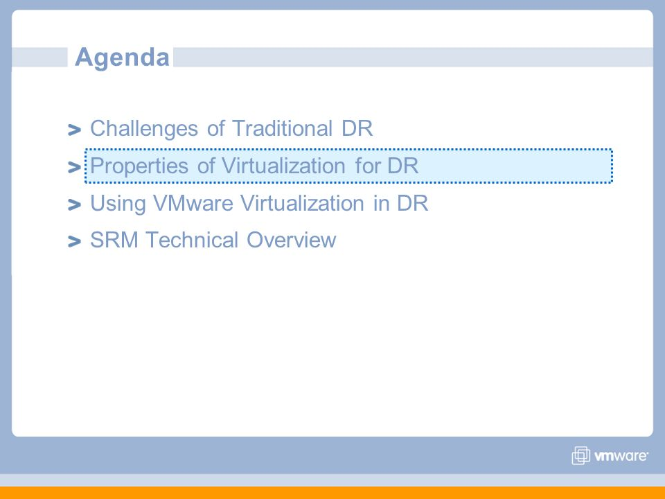 Agenda Challenges of Traditional DR Properties of Virtualization for DR Using VMware Virtualization in DR SRM Technical Overview