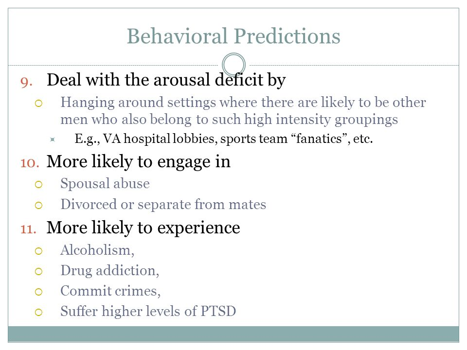 Behavioral Predictions 9. Deal with the arousal deficit by Hanging around settings where there are likely to be other men who also belong to such high