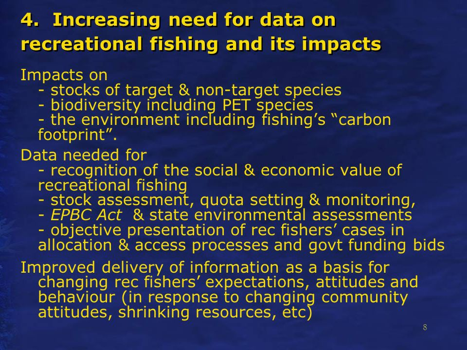 8 4. Increasing need for data on recreational fishing and its impacts Impacts on - stocks of target & non-target species - biodiversity including PET