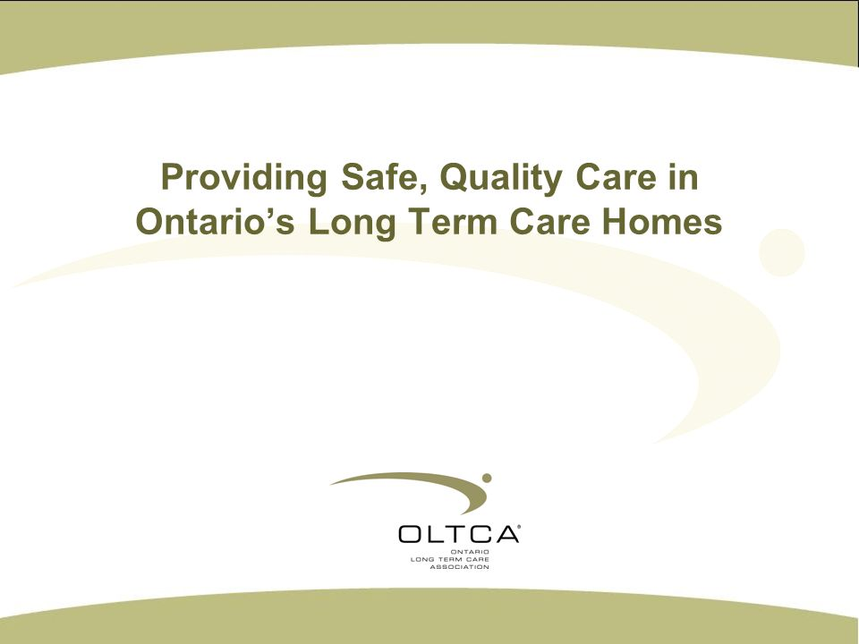 Providing Safe, Quality Care in Ontarios Long Term Care Homes