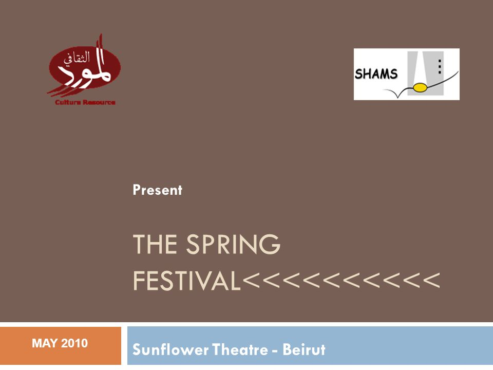 MAY 2010 THE SPRING FESTIVAL<<<<<<<<<< Sunflower Theatre - Beirut Present