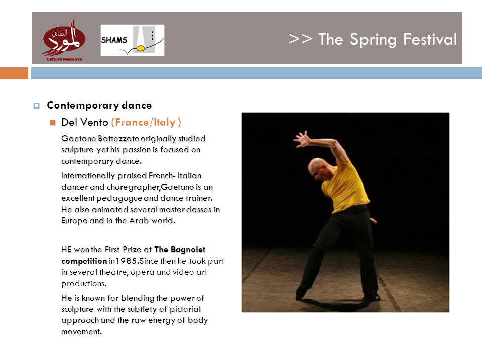 >> The Spring Festival Contemporary dance Del Vento Del Vento (France/Italy ) Gaetano Battezzato originally studied sculpture yet his passion is focus