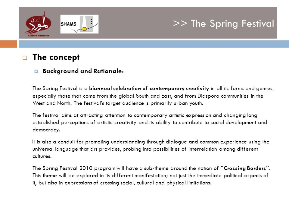 >> The Spring Festival The concept Background and Rationale: The Spring Festival is a biannual celebration of contemporary creativity in all its forms and genres, especially those that come from the global South and East, and from Diaspora communities in the West and North.