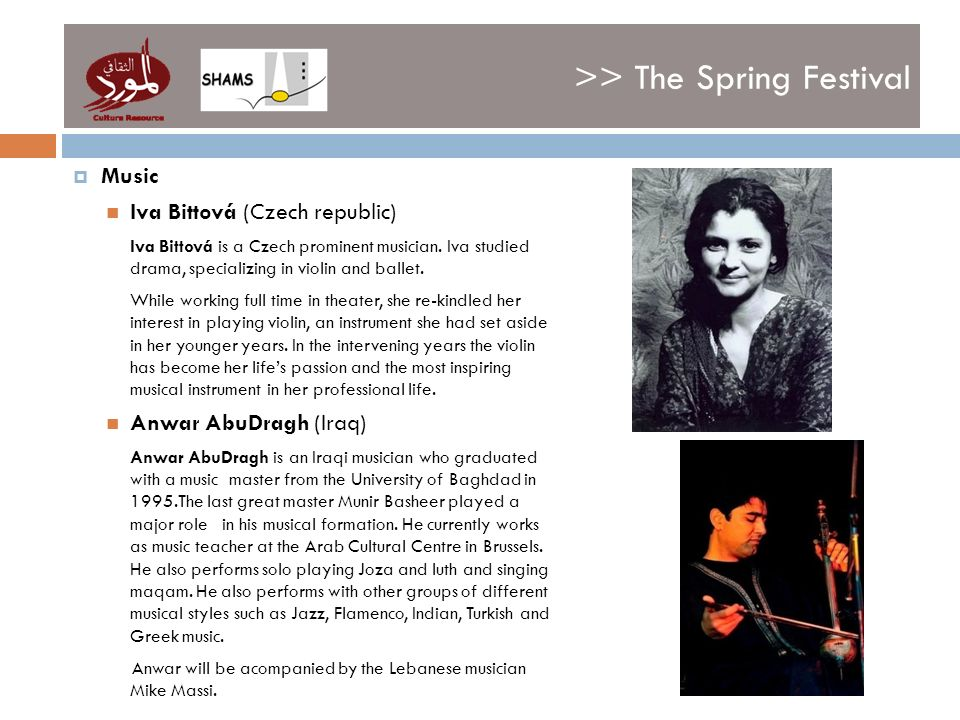 >> The Spring Festival Music Iva Bittová (Czech republic) Iva Bittová is a Czech prominent musician. Iva studied drama, specializing in violin and bal