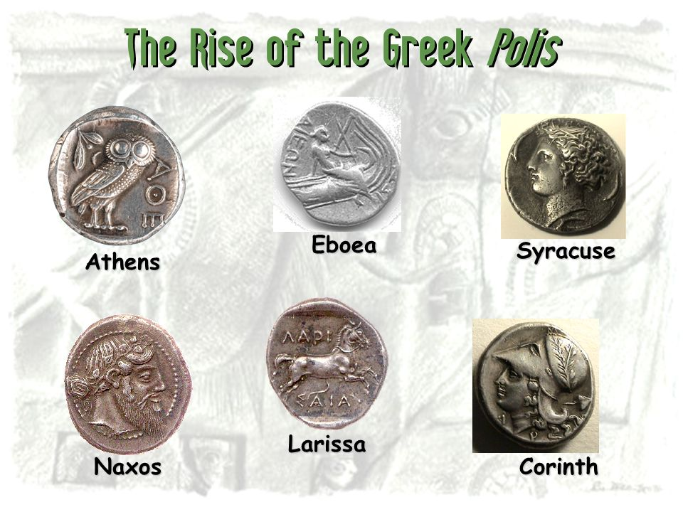The Rise of the Greek Polis Athens NaxosCorinth Syracuse Larissa Eboea
