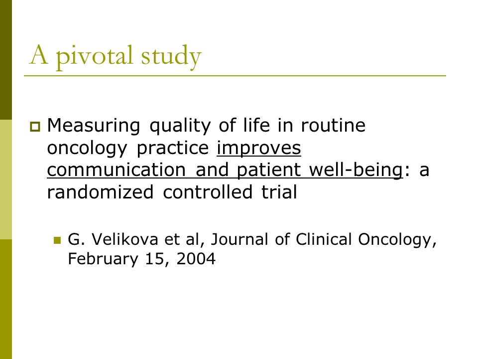 A pivotal study Measuring quality of life in routine oncology practice improves communication and patient well-being: a randomized controlled trial G.