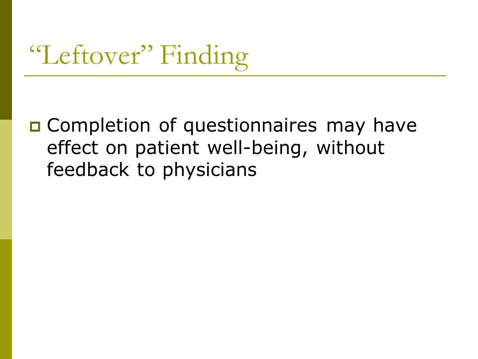 Leftover Finding Completion of questionnaires may have effect on patient well-being, without feedback to physicians