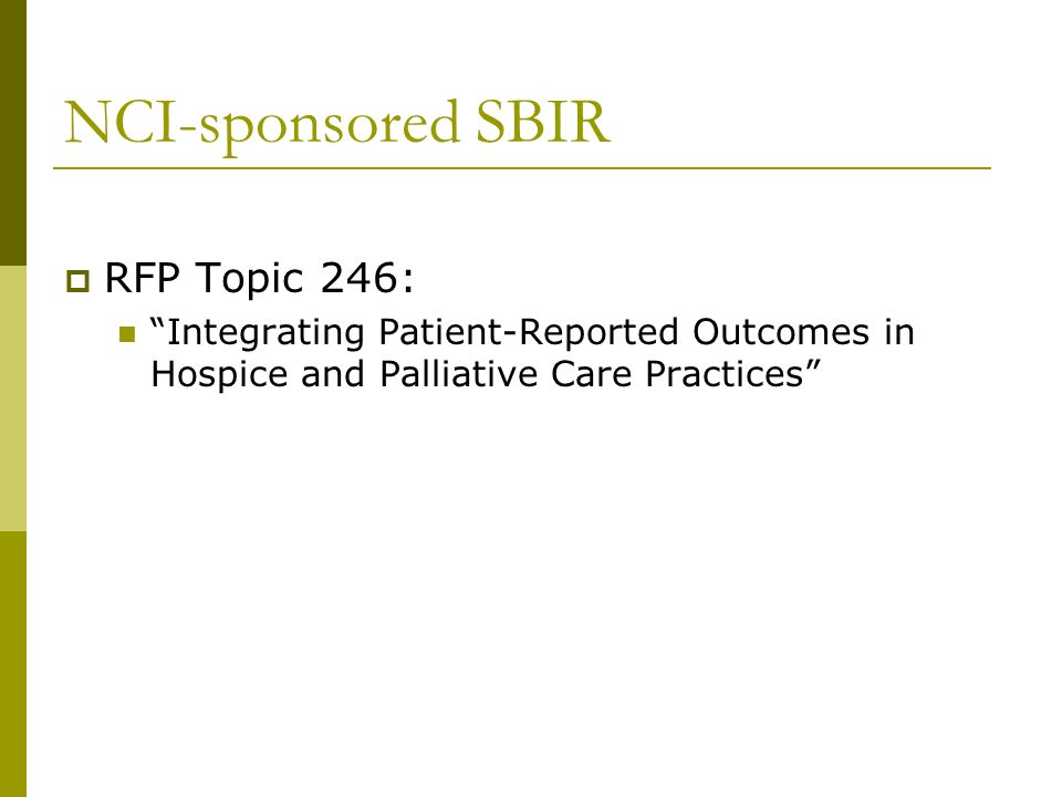 NCI-sponsored SBIR RFP Topic 246: Integrating Patient-Reported Outcomes in Hospice and Palliative Care Practices