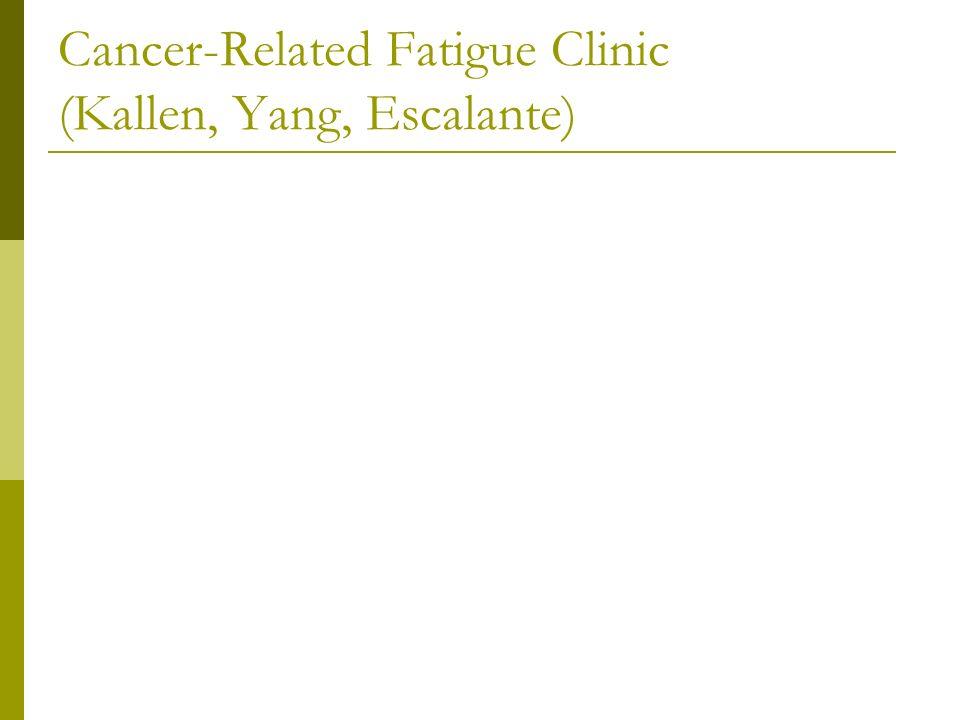 Cancer-Related Fatigue Clinic (Kallen, Yang, Escalante)