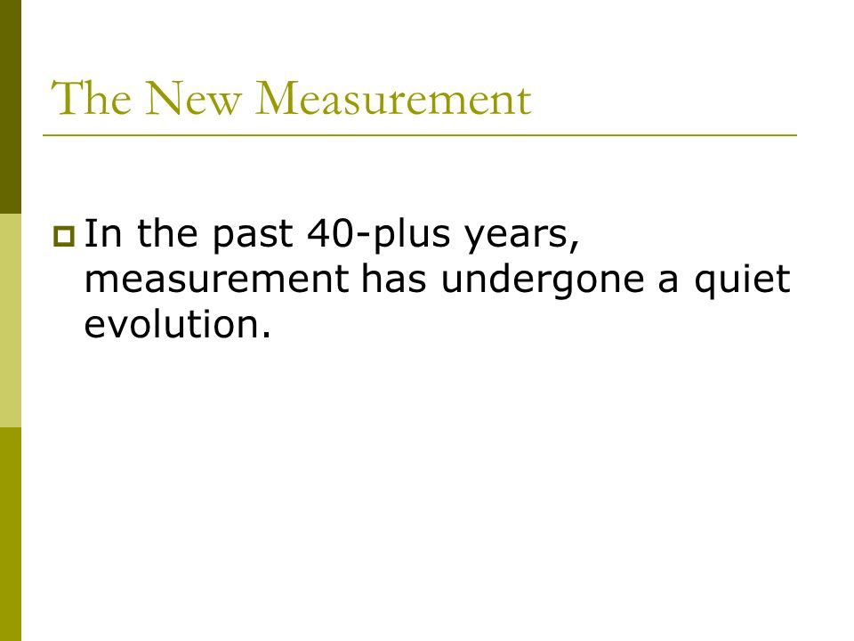 The New Measurement In the past 40-plus years, measurement has undergone a quiet evolution.
