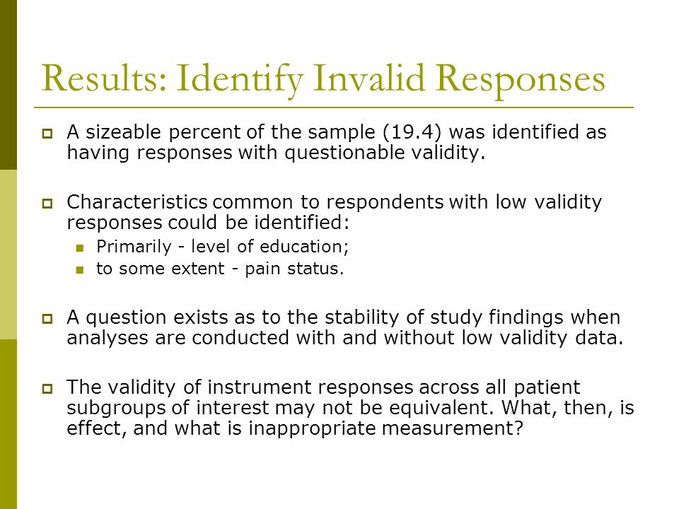 Results: Identify Invalid Responses A sizeable percent of the sample (19.4) was identified as having responses with questionable validity. Characteris