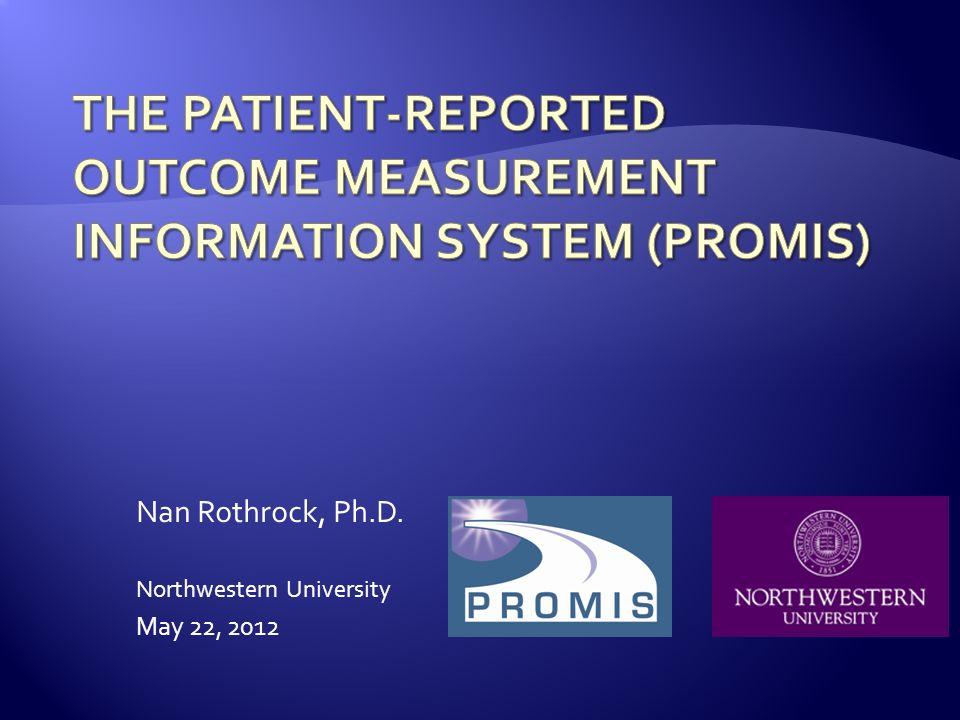 Nan Rothrock, Ph.D. Northwestern University May 22, 2012