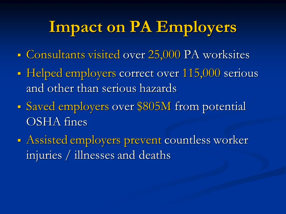 Impact on PA Employers Consultants visited over 25,000 PA worksites Consultants visited over 25,000 PA worksites Helped employers correct over 115,000