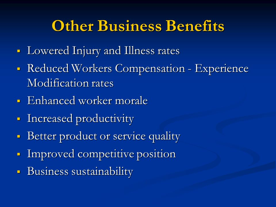 Other Business Benefits Lowered Injury and Illness rates Lowered Injury and Illness rates Reduced Workers Compensation - Experience Modification rates