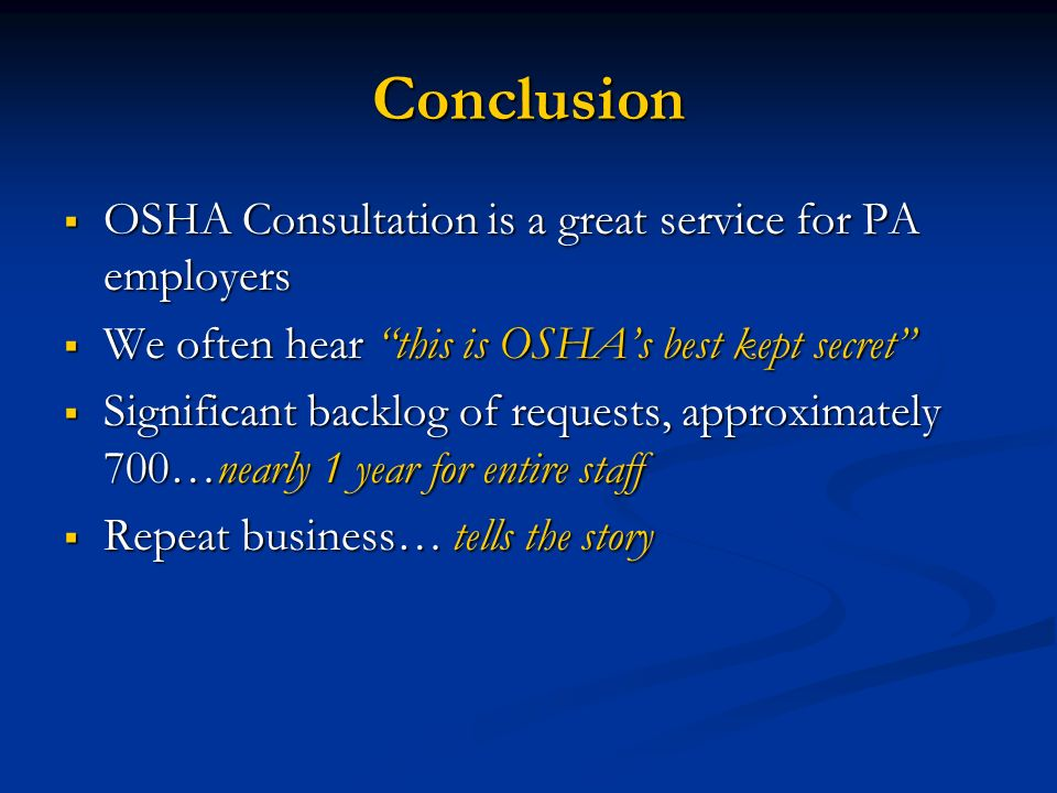Conclusion OSHA Consultation is a great service for PA employers OSHA Consultation is a great service for PA employers We often hear this is OSHAs bes